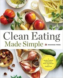Clean Eating Made Simple- A Healthy Cookbook with Delicious Whole-Food Recipes for Eating Clean by Rockridge Press