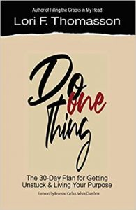 Do One Thing- The 30-Day Plan for Getting Unstuck and Living Your Purpose by Lori F Thomasson