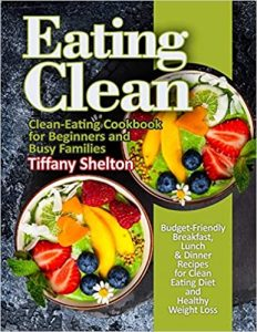 Eating Clean- by Tiffany Shelton