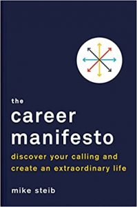 The Career Manifesto- Discover Your Calling and Create an Extraordinary Life by Mike Steib