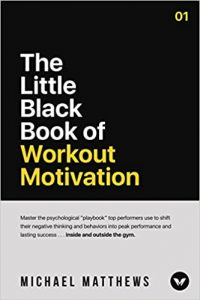 The Little Black Book of Workout Motivation by Michael Matthews