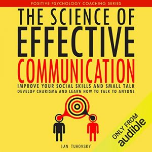 The Science of Effective Communication- by Ian Tuhovsky